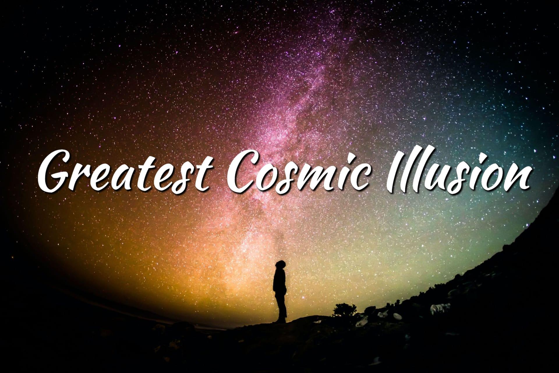 greatest-cosmic-illusion